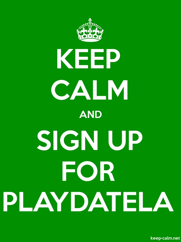 KEEP CALM AND SIGN UP FOR PLAYDATELA - white/green - Default (600x800)