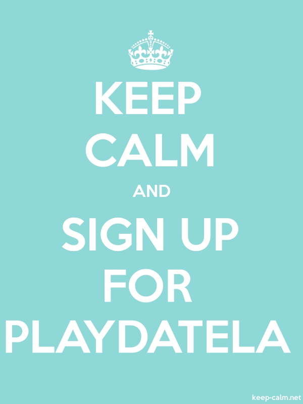 KEEP CALM AND SIGN UP FOR PLAYDATELA - white/lightblue - Default (600x800)