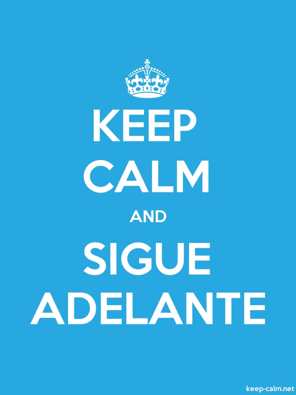 KEEP CALM AND SIGUE ADELANTE - white/blue - Default (600x800)