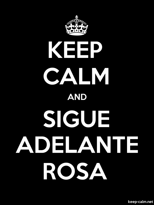 KEEP CALM AND SIGUE ADELANTE ROSA - white/black - Default (600x800)
