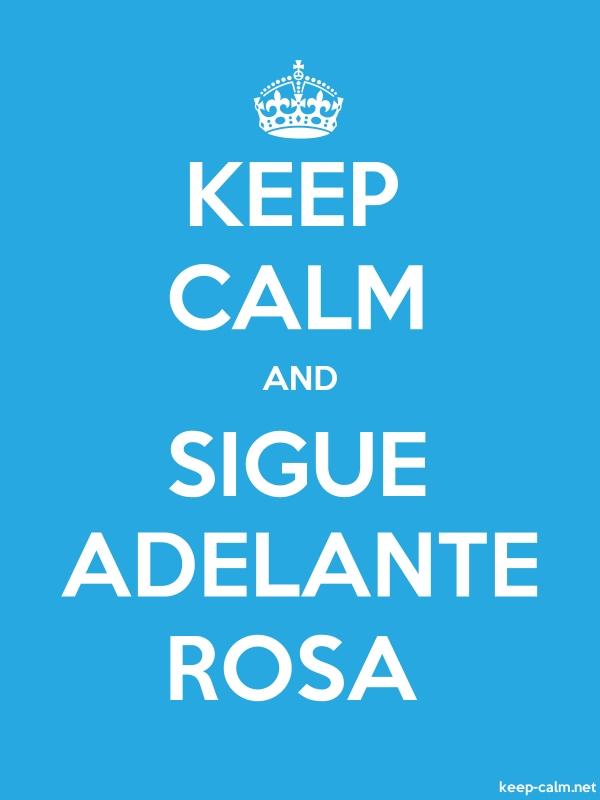 KEEP CALM AND SIGUE ADELANTE ROSA - white/blue - Default (600x800)