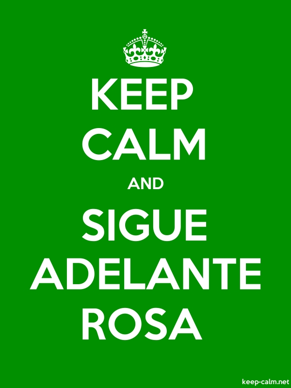 KEEP CALM AND SIGUE ADELANTE ROSA - white/green - Default (600x800)