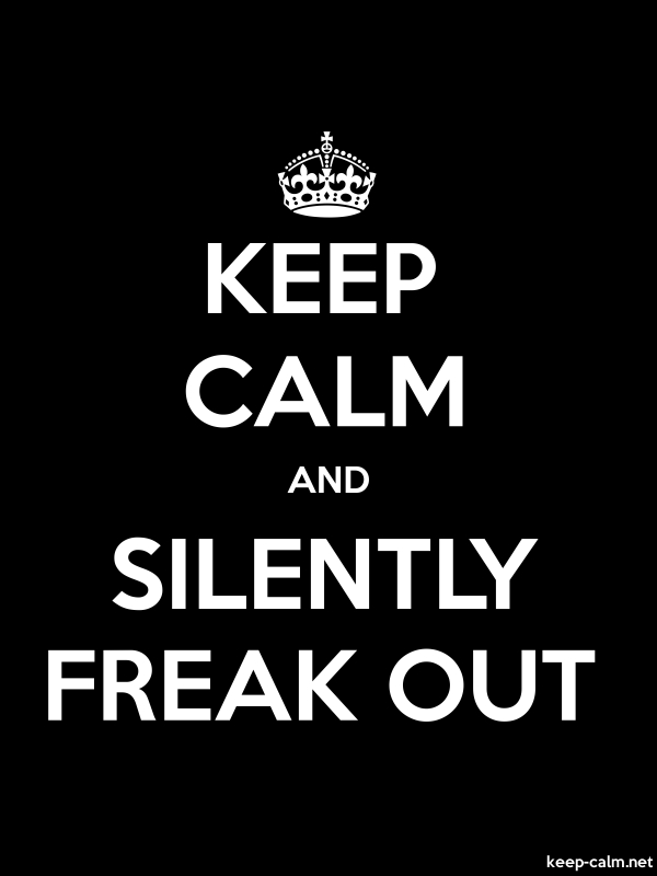 KEEP CALM AND SILENTLY FREAK OUT - white/black - Default (600x800)