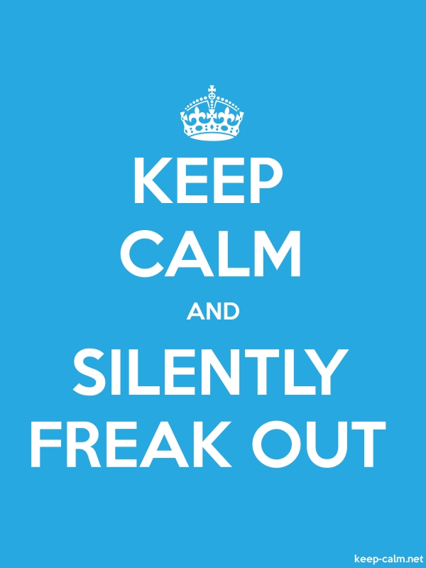 KEEP CALM AND SILENTLY FREAK OUT - white/blue - Default (600x800)