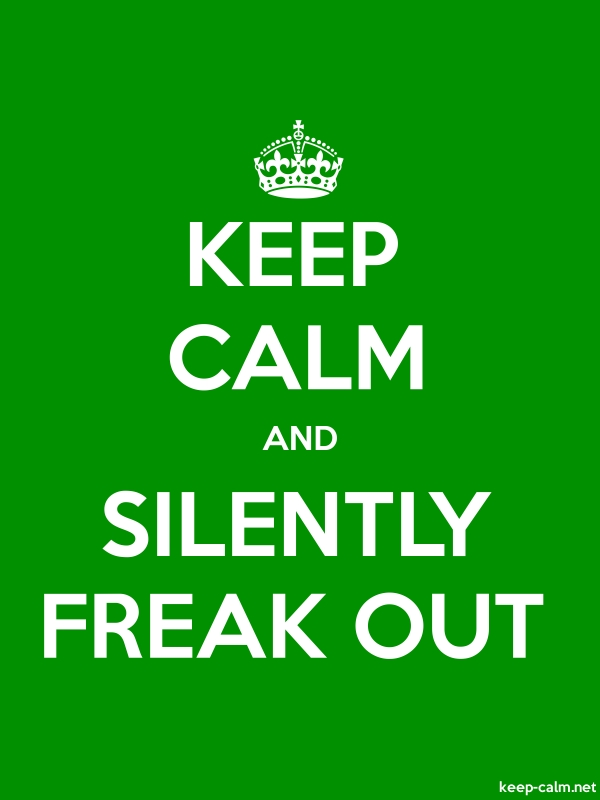 KEEP CALM AND SILENTLY FREAK OUT - white/green - Default (600x800)