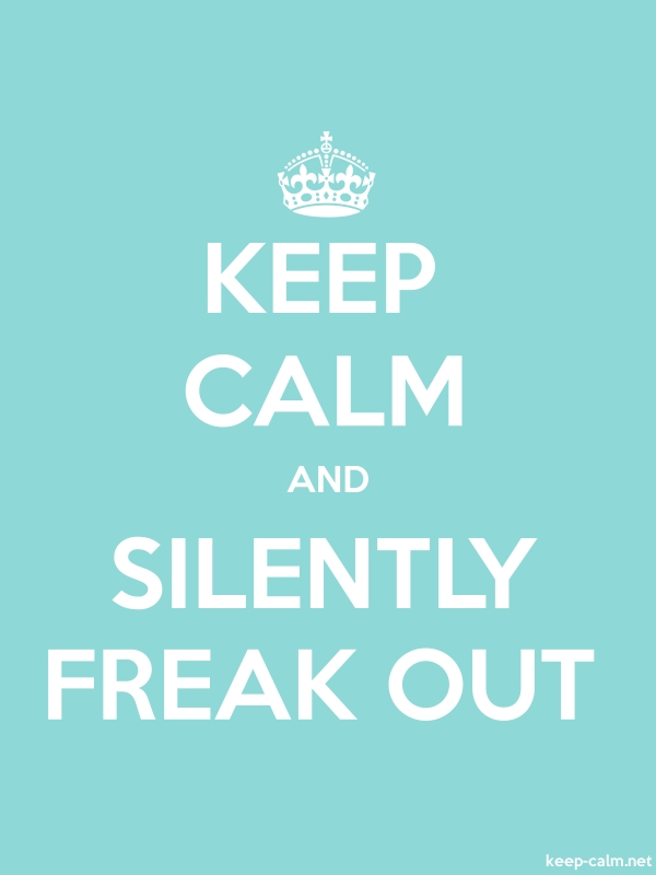KEEP CALM AND SILENTLY FREAK OUT - white/lightblue - Default (600x800)