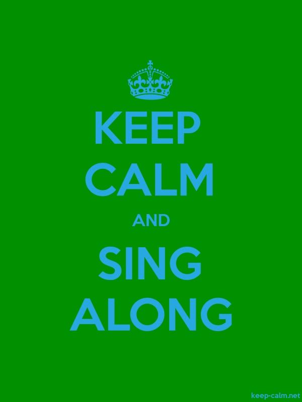 KEEP CALM AND SING ALONG - blue/green - Default (600x800)