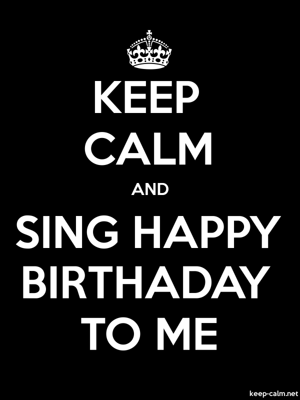 KEEP CALM AND SING HAPPY BIRTHADAY TO ME - white/black - Default (600x800)