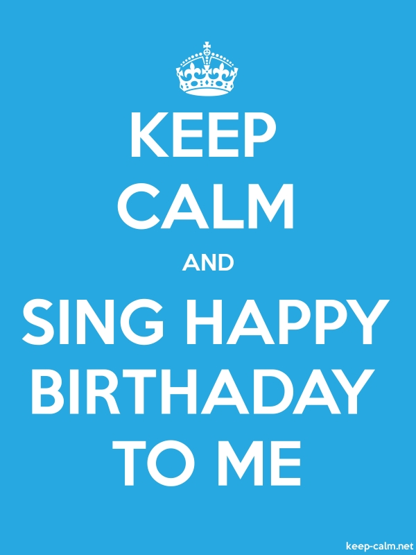 KEEP CALM AND SING HAPPY BIRTHADAY TO ME - white/blue - Default (600x800)