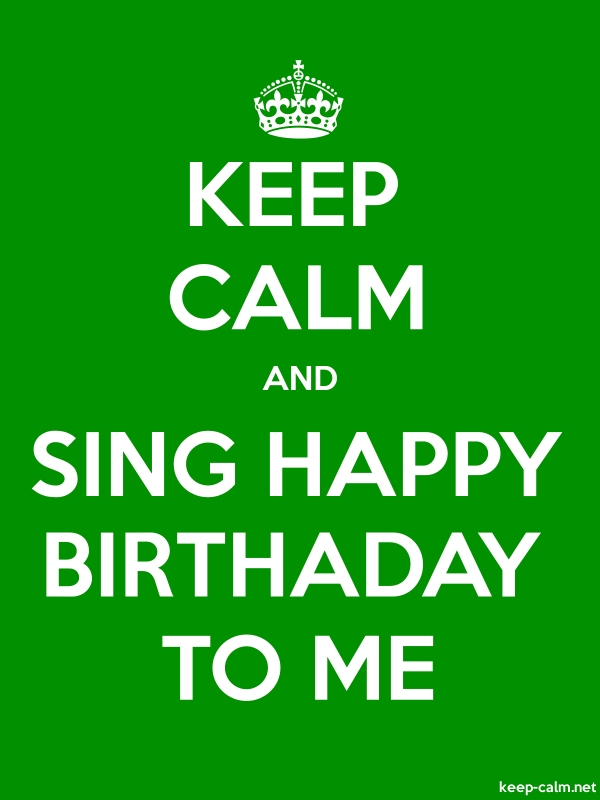KEEP CALM AND SING HAPPY BIRTHADAY TO ME - white/green - Default (600x800)