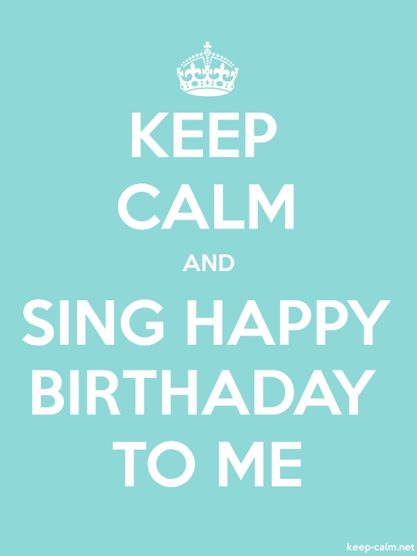 KEEP CALM AND SING HAPPY BIRTHADAY TO ME - white/lightblue - Default (600x800)