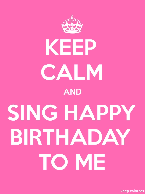 KEEP CALM AND SING HAPPY BIRTHADAY TO ME - white/pink - Default (600x800)