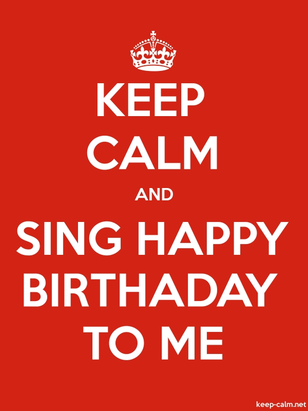 KEEP CALM AND SING HAPPY BIRTHADAY TO ME - white/red - Default (600x800)