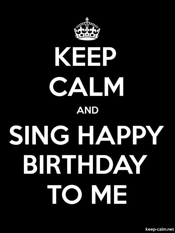 KEEP CALM AND SING HAPPY BIRTHDAY TO ME - white/black - Default (600x800)