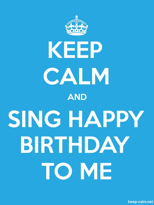 KEEP CALM AND SING HAPPY BIRTHDAY TO ME - white/blue - Default (600x800)