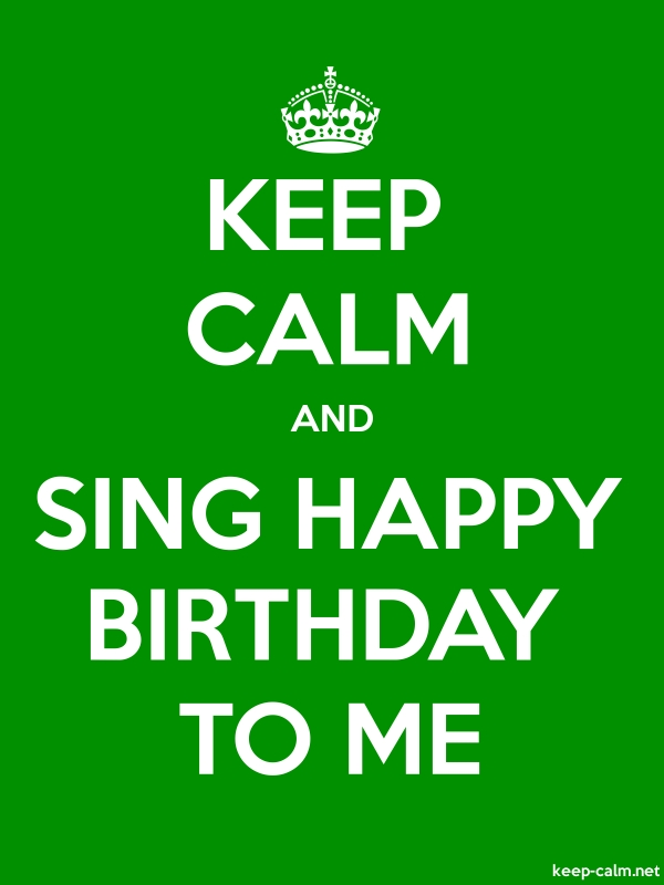 KEEP CALM AND SING HAPPY BIRTHDAY TO ME - white/green - Default (600x800)
