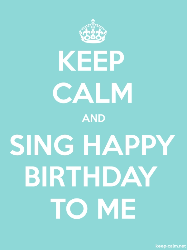 KEEP CALM AND SING HAPPY BIRTHDAY TO ME - white/lightblue - Default (600x800)