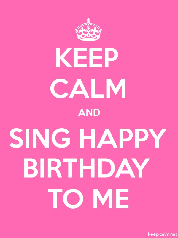 KEEP CALM AND SING HAPPY BIRTHDAY TO ME - white/pink - Default (600x800)