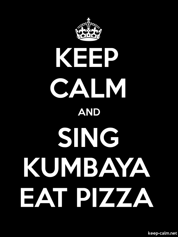 KEEP CALM AND SING KUMBAYA EAT PIZZA - white/black - Default (600x800)