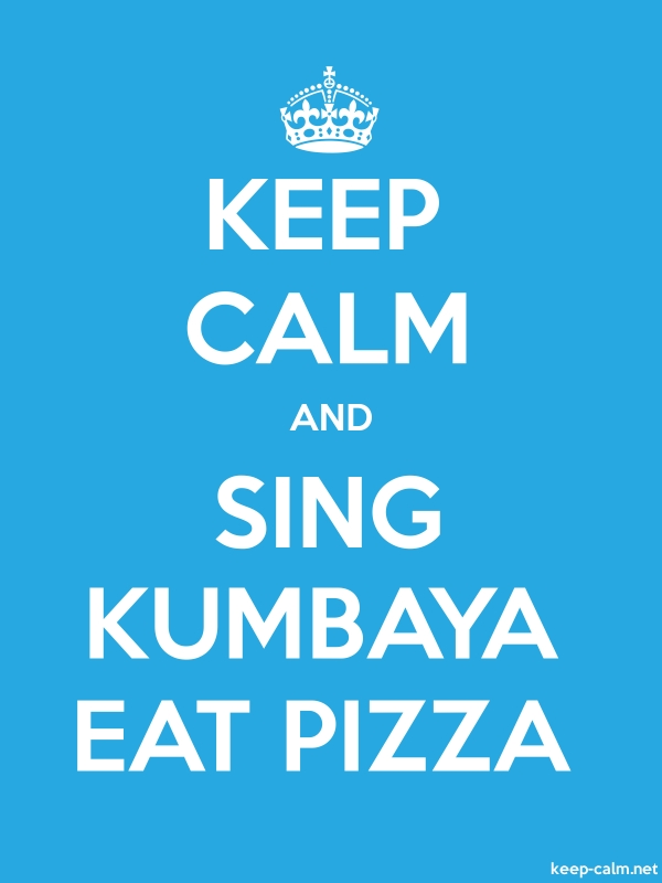 KEEP CALM AND SING KUMBAYA EAT PIZZA - white/blue - Default (600x800)