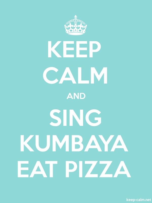 KEEP CALM AND SING KUMBAYA EAT PIZZA - white/lightblue - Default (600x800)