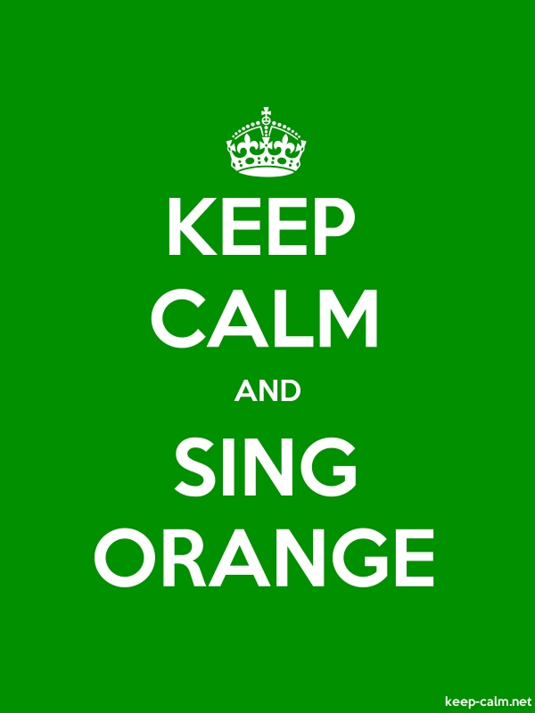 KEEP CALM AND SING ORANGE - white/green - Default (600x800)