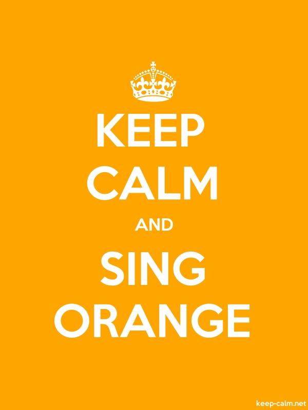 KEEP CALM AND SING ORANGE - white/orange - Default (600x800)