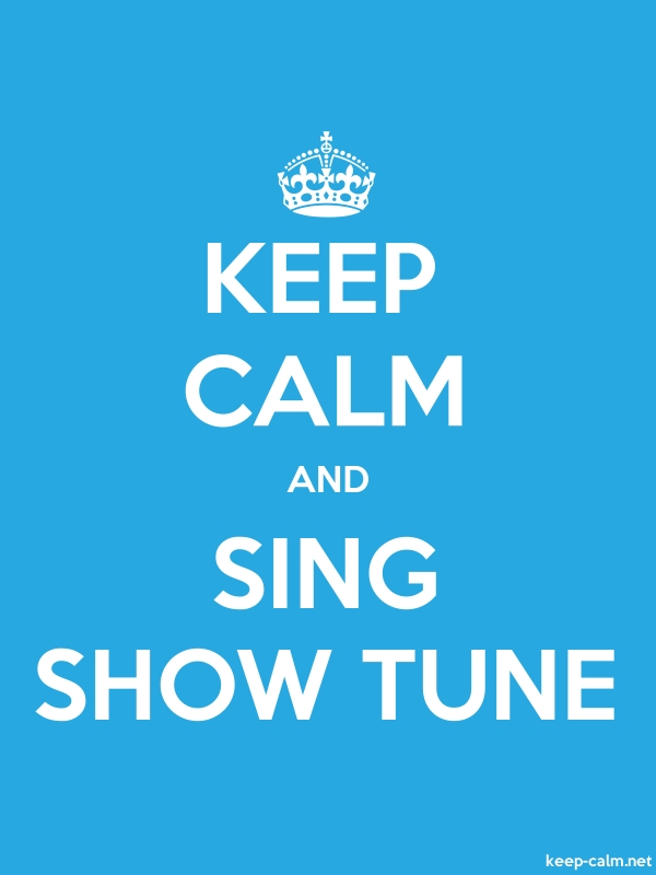 KEEP CALM AND SING SHOW TUNE - white/blue - Default (600x800)