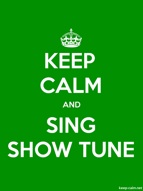 KEEP CALM AND SING SHOW TUNE - white/green - Default (600x800)