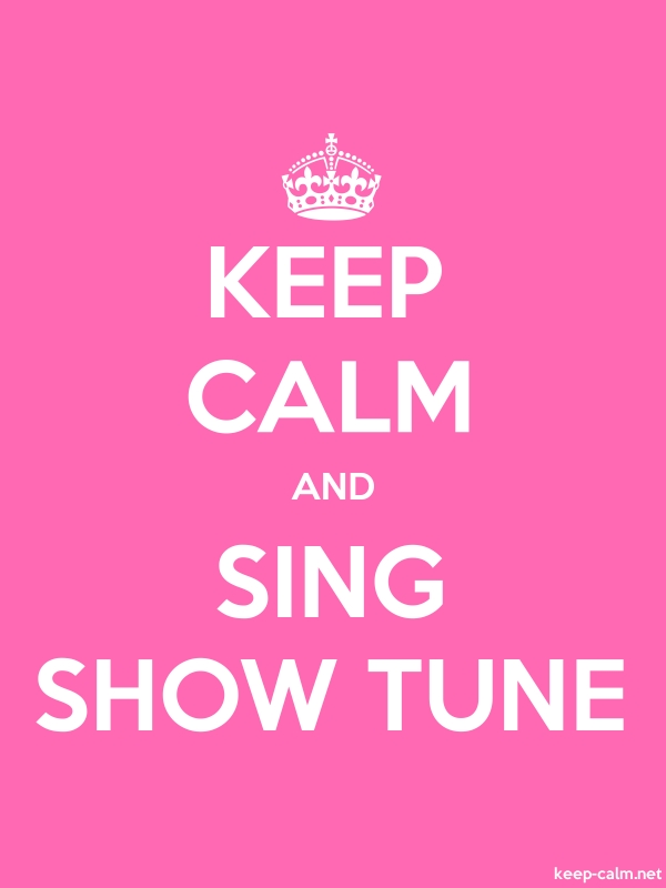 KEEP CALM AND SING SHOW TUNE - white/pink - Default (600x800)