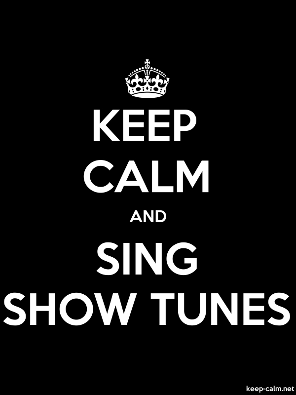 KEEP CALM AND SING SHOW TUNES - white/black - Default (600x800)