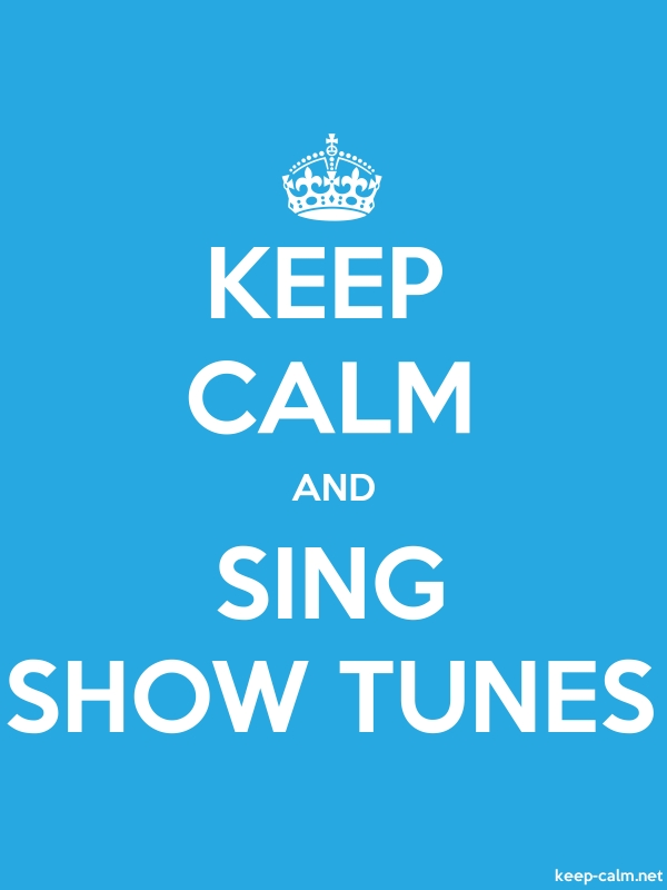 KEEP CALM AND SING SHOW TUNES - white/blue - Default (600x800)