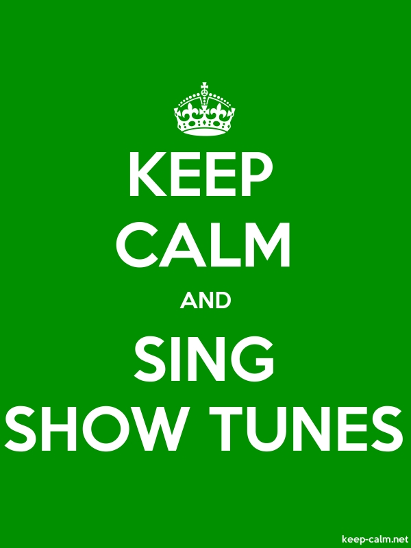 KEEP CALM AND SING SHOW TUNES - white/green - Default (600x800)