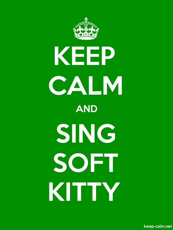 KEEP CALM AND SING SOFT KITTY - white/green - Default (600x800)