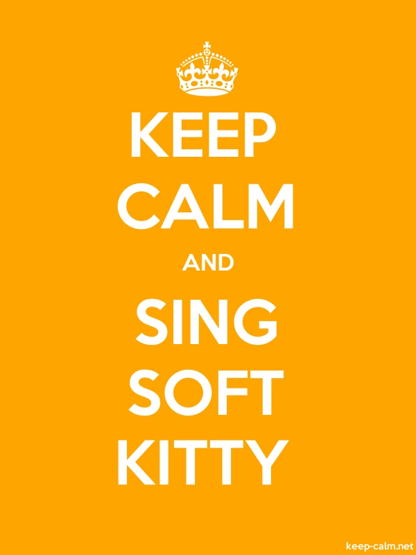 KEEP CALM AND SING SOFT KITTY - white/orange - Default (600x800)