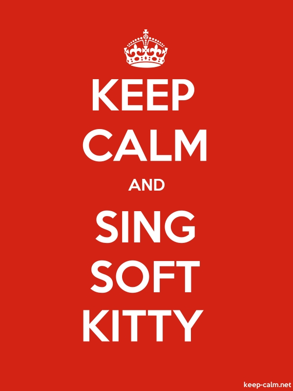KEEP CALM AND SING SOFT KITTY - white/red - Default (600x800)