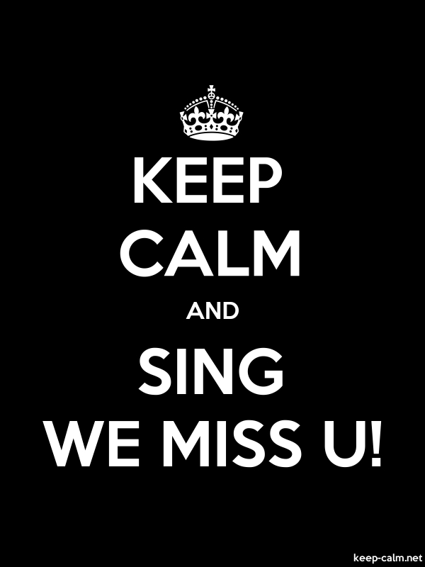 KEEP CALM AND SING WE MISS U! - white/black - Default (600x800)
