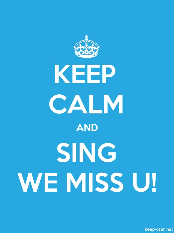 KEEP CALM AND SING WE MISS U! - white/blue - Default (600x800)