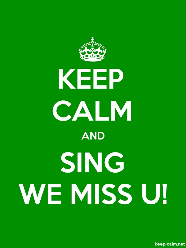 KEEP CALM AND SING WE MISS U! - white/green - Default (600x800)