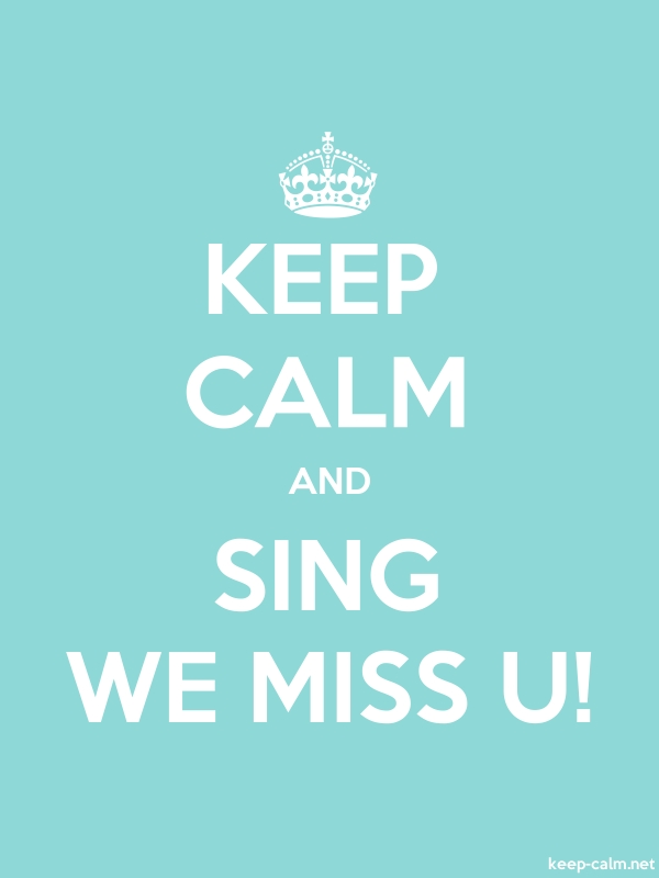 KEEP CALM AND SING WE MISS U! - white/lightblue - Default (600x800)