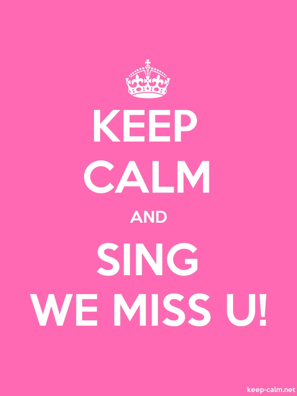 KEEP CALM AND SING WE MISS U! - white/pink - Default (600x800)