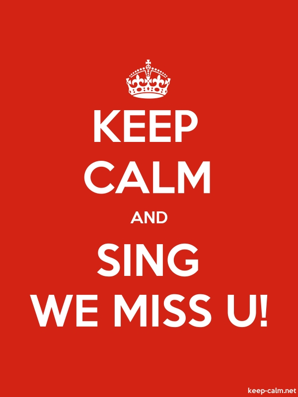 KEEP CALM AND SING WE MISS U! - white/red - Default (600x800)