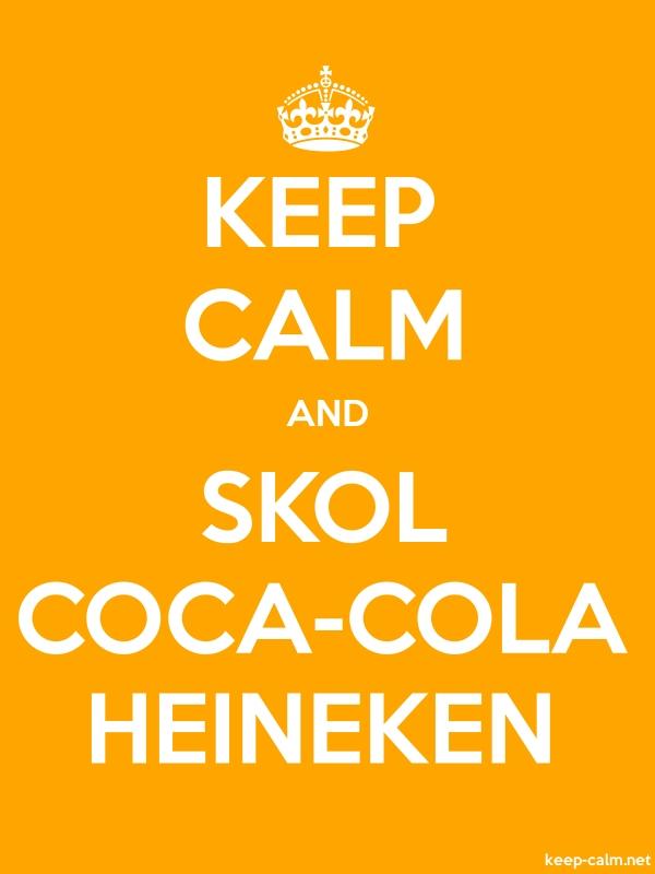 KEEP CALM AND SKOL COCA-COLA HEINEKEN - white/orange - Default (600x800)