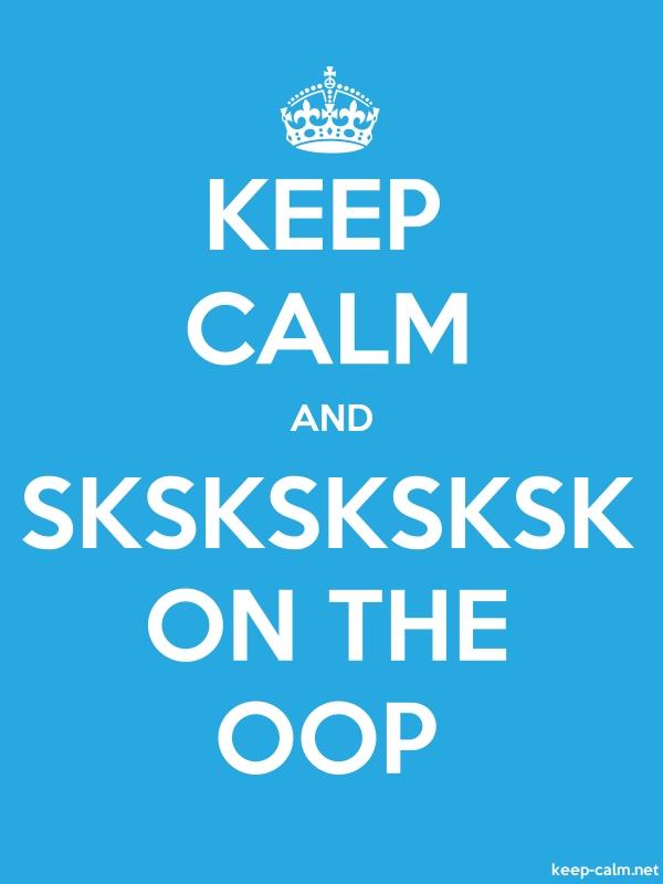 KEEP CALM AND SKSKSKSKSK ON THE OOP - white/blue - Default (600x800)