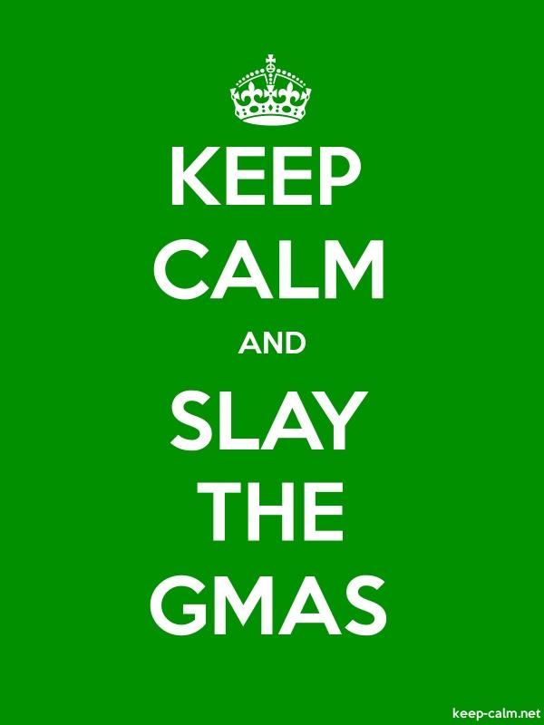 KEEP CALM AND SLAY THE GMAS - white/green - Default (600x800)