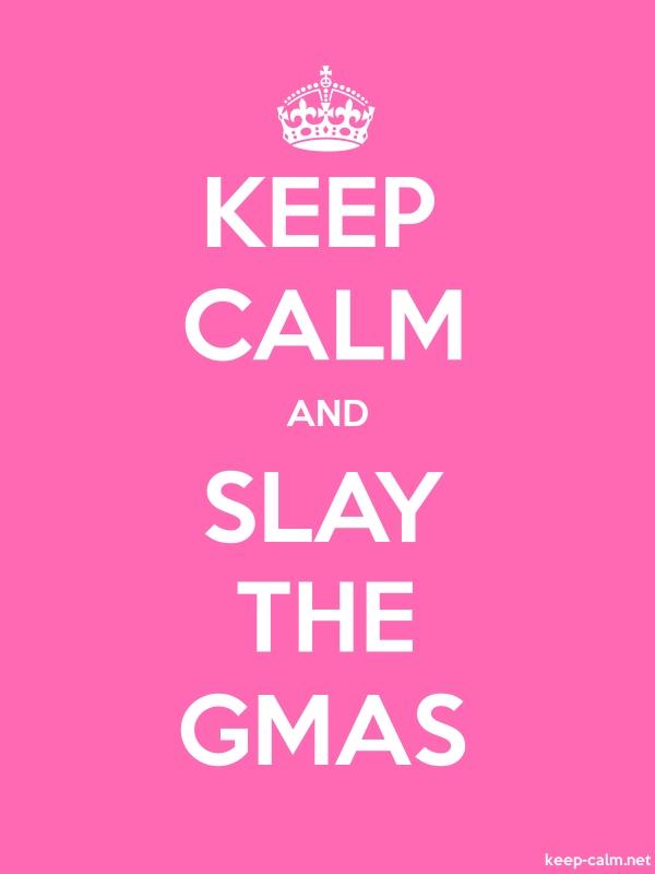 KEEP CALM AND SLAY THE GMAS - white/pink - Default (600x800)