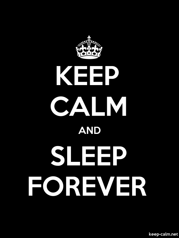 KEEP CALM AND SLEEP FOREVER - white/black - Default (600x800)