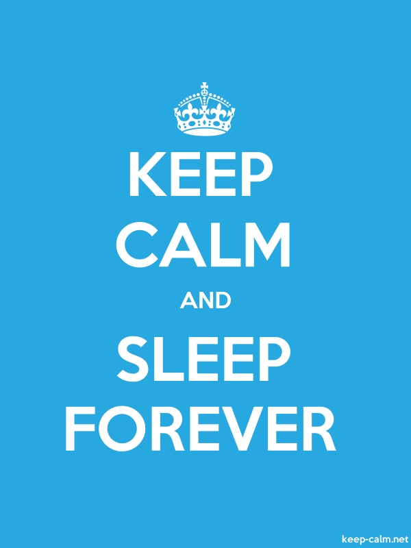 KEEP CALM AND SLEEP FOREVER - white/blue - Default (600x800)