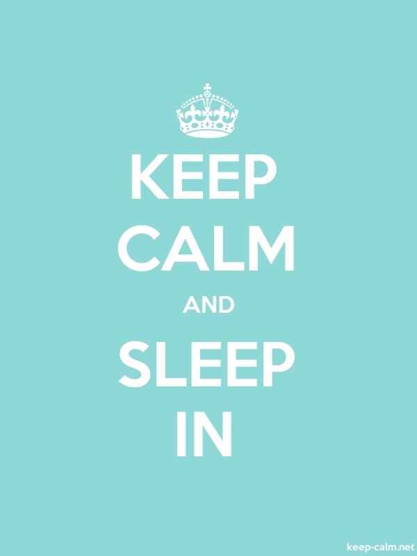 KEEP CALM AND SLEEP IN - white/lightblue - Default (600x800)