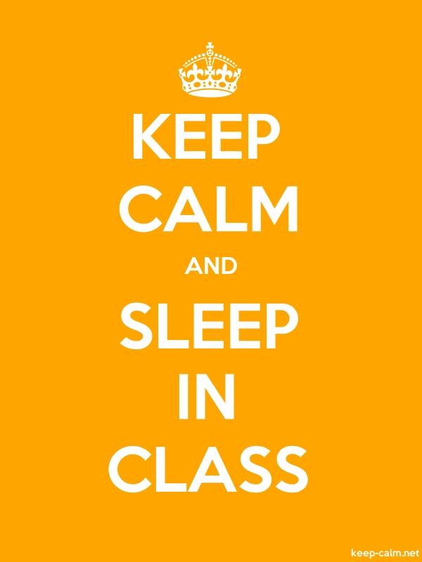 KEEP CALM AND SLEEP IN CLASS - white/orange - Default (600x800)